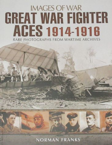 Great War Fighter Aces 1914-196, by Norman Franks, subtitled 'Images of War - Rare Photographs from